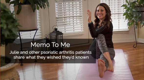 Memo To Me - Julie and other psoriatic arthritis patients share what they wished they'd known.